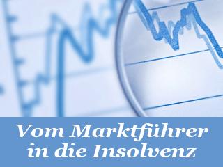 Vom Marktführer in die Insolvenz